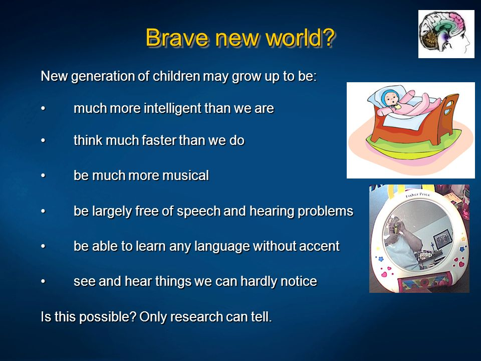 Brave new world New generation of children may grow up to be: