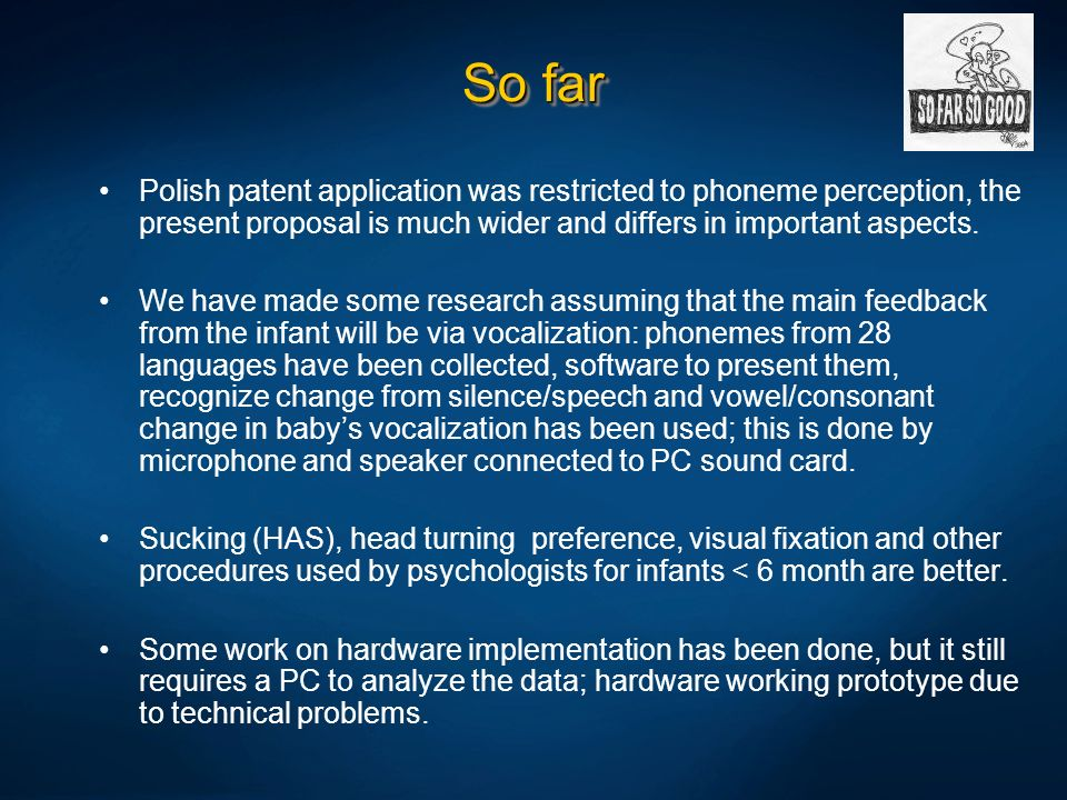 So far Polish patent application was restricted to phoneme perception, the present proposal is much wider and differs in important aspects.