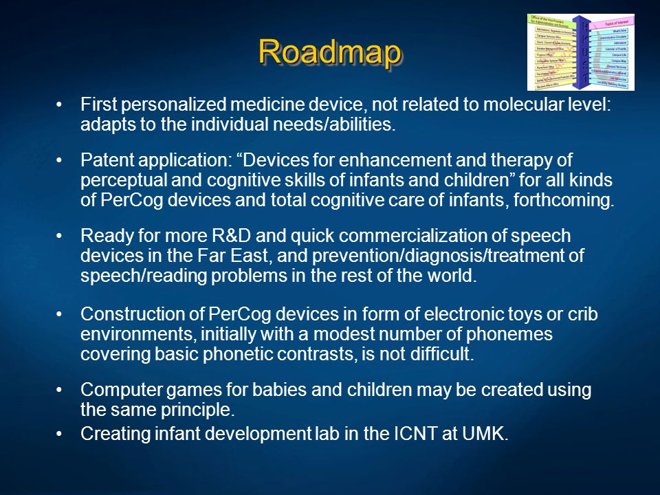 Roadmap First personalized medicine device, not related to molecular level: adapts to the individual needs/abilities.