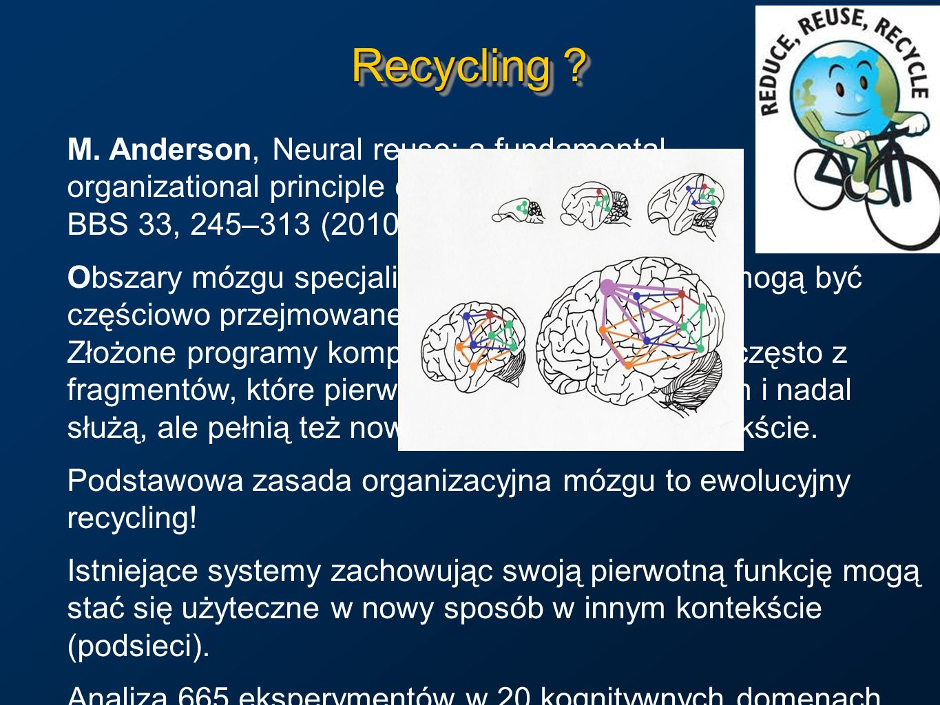 Recycling M. Anderson, Neural reuse: a fundamental organizational principle of the brain. BBS 33, 245–313 (2010)
