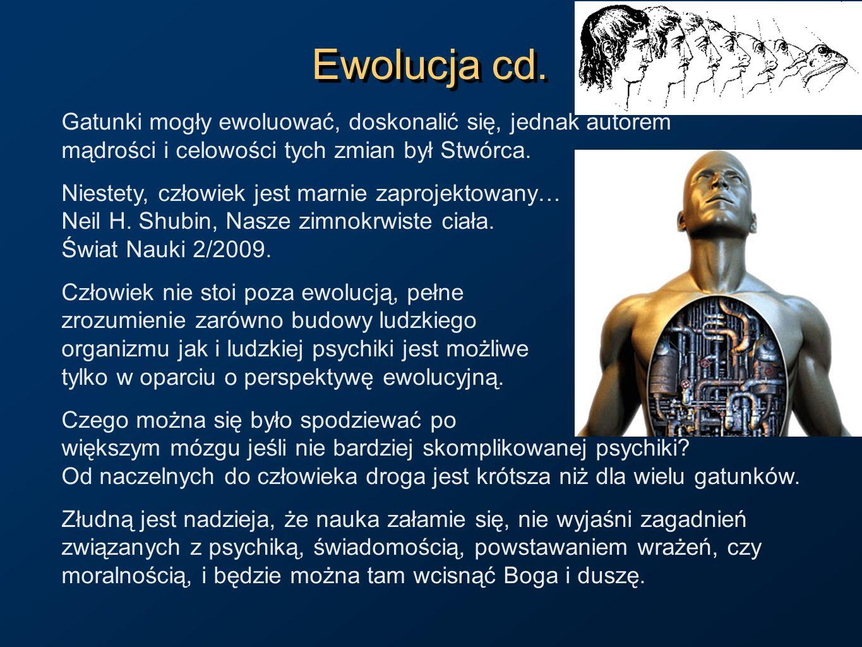 Ewolucja cd.Gatunki mogły ewoluować, doskonalić się, jednak autorem mądrości i celowości tych zmian był Stwórca.