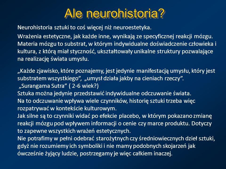 Ale neurohistoria Neurohistoria sztuki to coś więcej niż neuroestetyka.