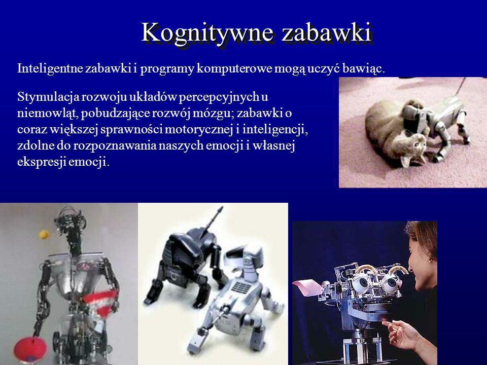 Kognitywne zabawki Inteligentne zabawki i programy komputerowe mogą uczyć bawiąc.