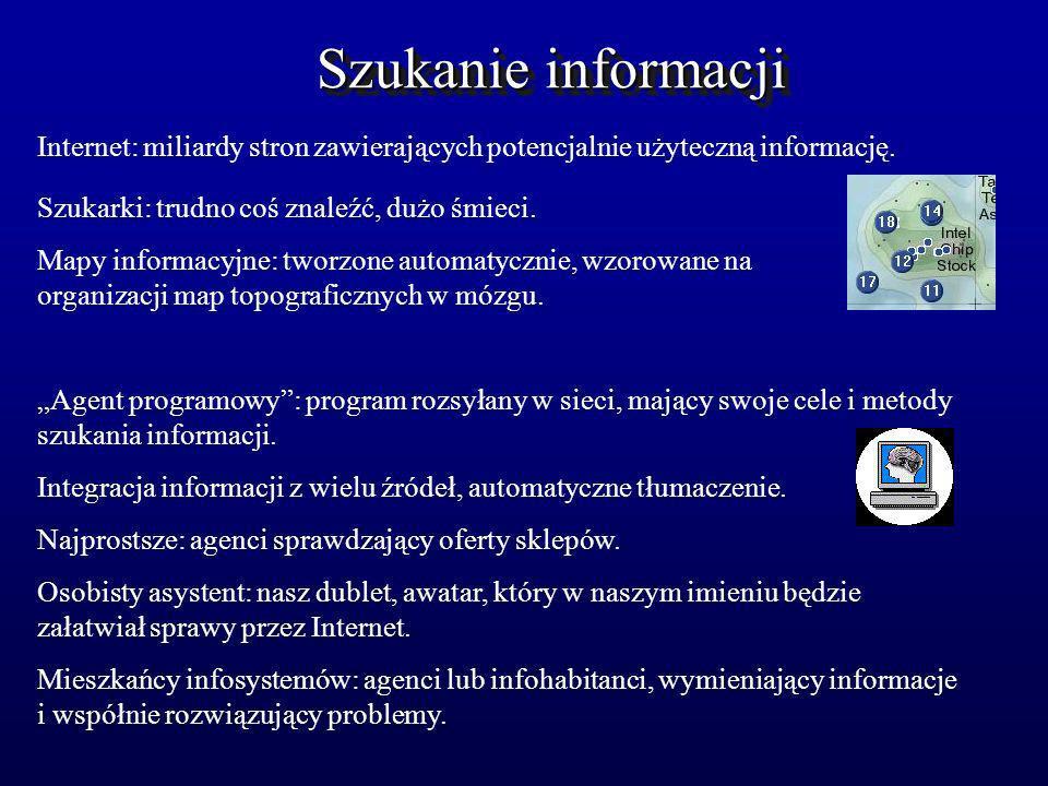 Szukanie informacji Internet: miliardy stron zawierających potencjalnie użyteczną informację. Szukarki: trudno coś znaleźć, dużo śmieci.