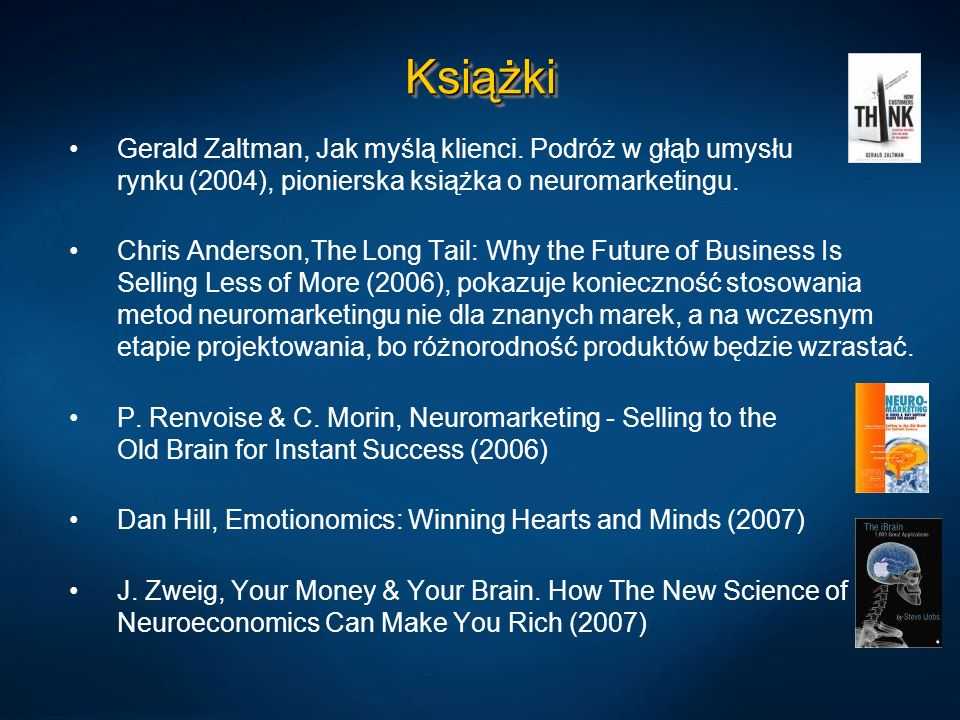 Książki Gerald Zaltman, Jak myślą klienci. Podróż w głąb umysłu rynku (2004), pionierska książka o neuromarketingu.