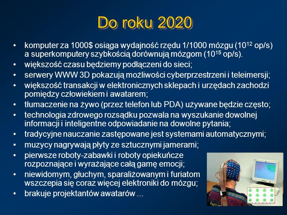 Do roku 2020 komputer za 1000$ osiąga wydajność rzędu 1/1000 mózgu (1012 op/s) a superkomputery szybkością dorównują mózgom (1015 op/s).