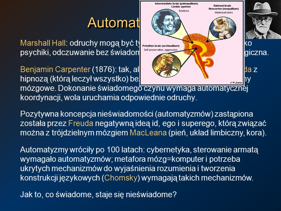 Automatyzmy Marshall Hall: odruchy mogą być tylko w rdzeniu, mózg to siedlisko psychiki, odczuwanie bez świadomości to sprzeczność terminologiczna.