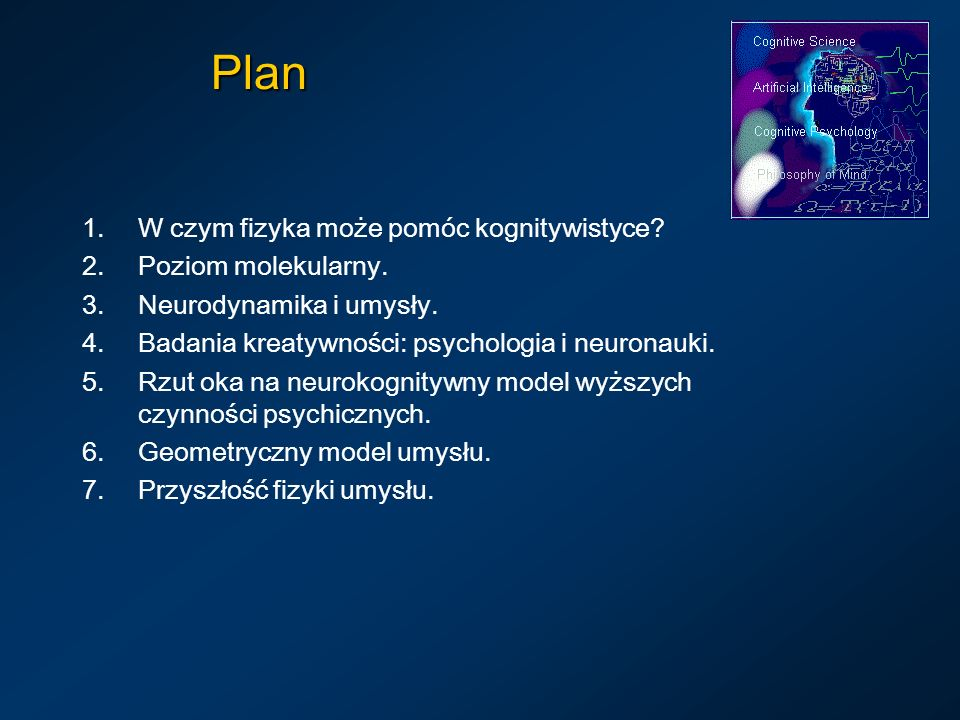 Plan W czym fizyka może pomóc kognitywistyce Poziom molekularny.