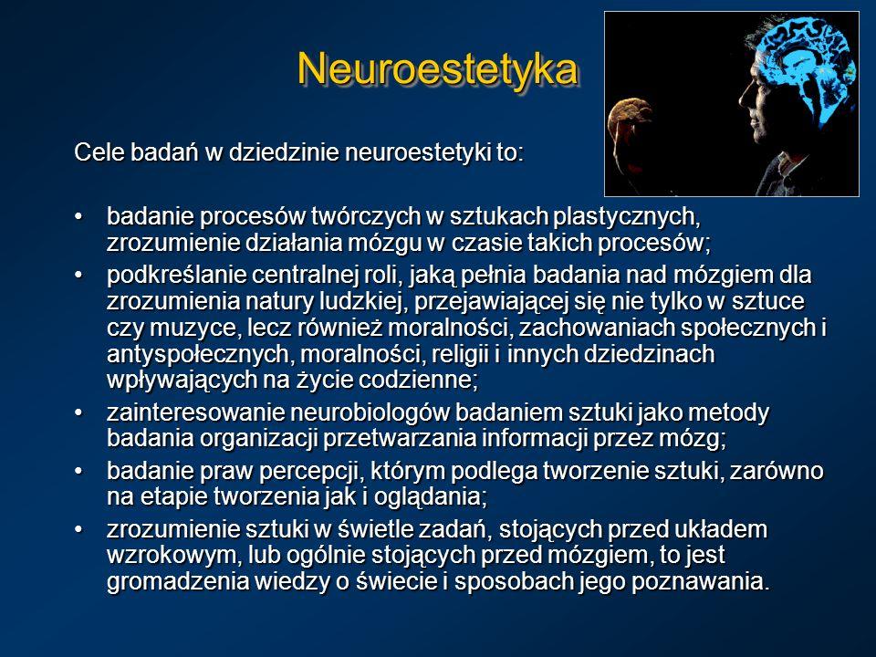 Neuroestetyka Cele badań w dziedzinie neuroestetyki to: