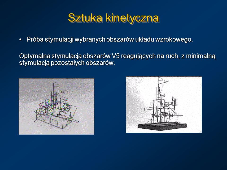 Sztuka kinetyczna Próba stymulacji wybranych obszarów układu wzrokowego.