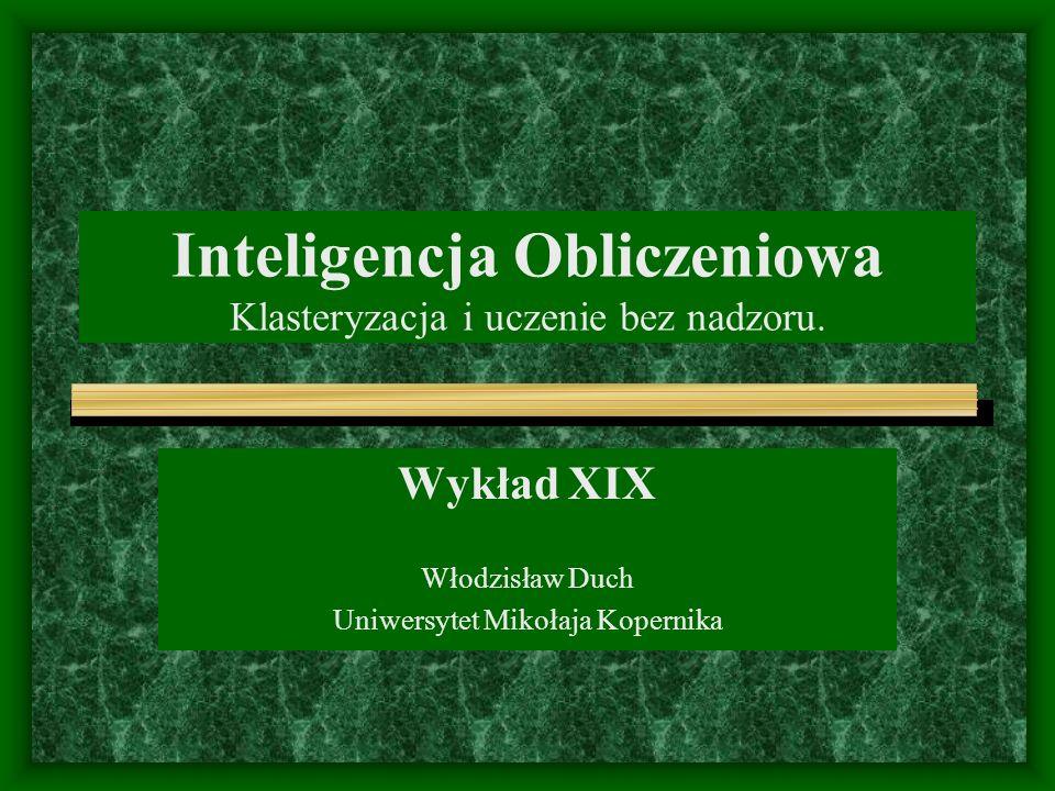 Inteligencja Obliczeniowa Klasteryzacja i uczenie bez nadzoru.