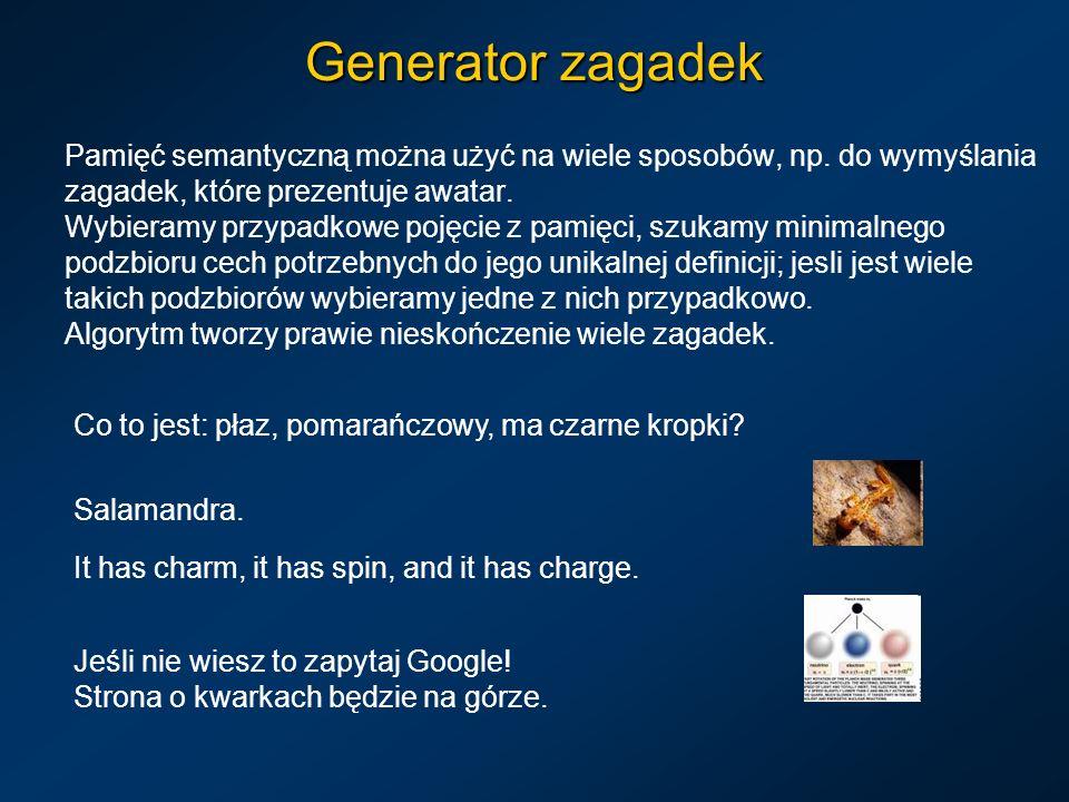 Generator zagadek Pamięć semantyczną można użyć na wiele sposobów, np. do wymyślania zagadek, które prezentuje awatar.