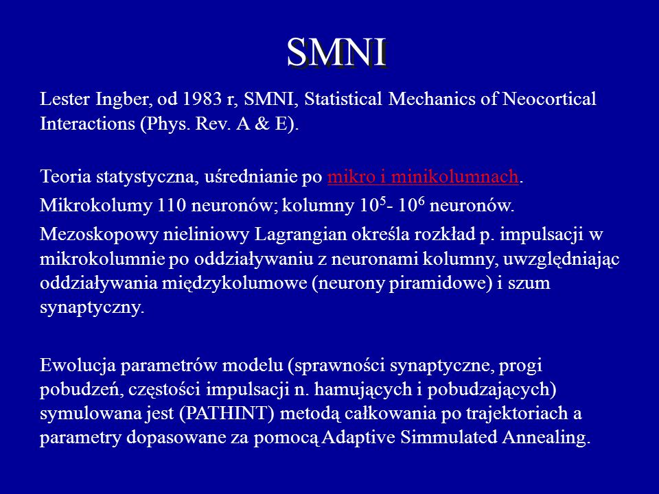 SMNI Lester Ingber, od 1983 r, SMNI, Statistical Mechanics of Neocortical Interactions (Phys. Rev. A & E).