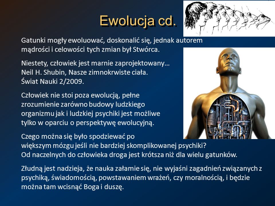 Ewolucja cd. Gatunki mogły ewoluować, doskonalić się, jednak autorem mądrości i celowości tych zmian był Stwórca.