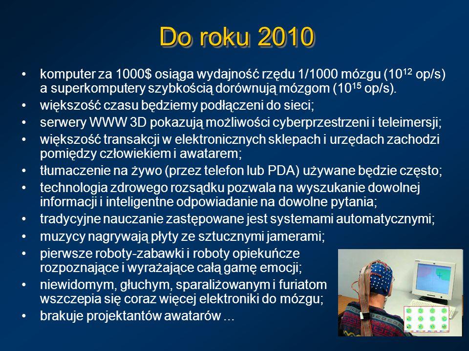 Do roku 2010 komputer za 1000$ osiąga wydajność rzędu 1/1000 mózgu (1012 op/s) a superkomputery szybkością dorównują mózgom (1015 op/s).