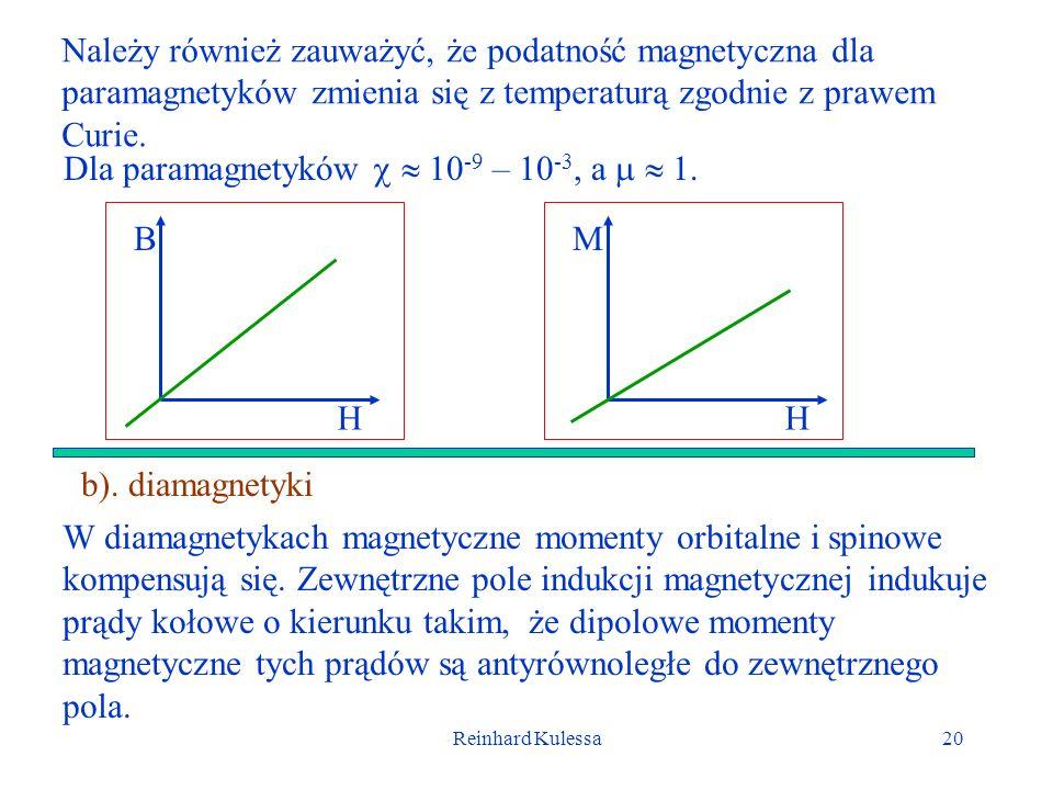 Dla paramagnetyków   10-9 – 10-3, a   1.
