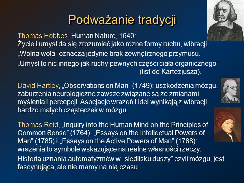 Podważanie tradycji Thomas Hobbes, Human Nature, 1640: Życie i umysł da się zrozumieć jako różne formy ruchu, wibracji.