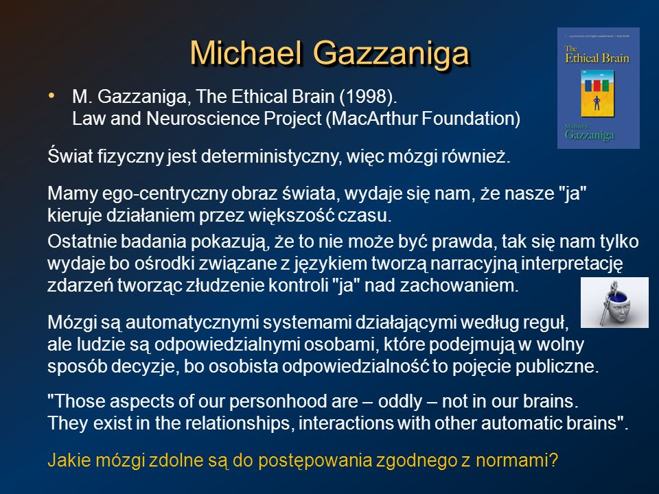 Michael Gazzaniga M. Gazzaniga, The Ethical Brain (1998). Law and Neuroscience Project (MacArthur Foundation)
