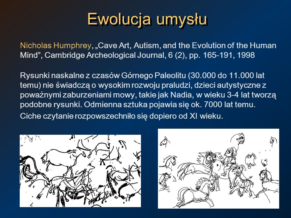 "Ewolucja umysłu Nicholas Humphrey, ""Cave Art, Autism, and the Evolution of the Human Mind , Cambridge Archeological Journal, 6 (2), pp ,"