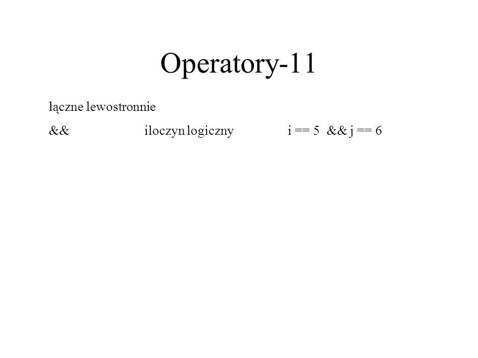 Operatory-11 łączne lewostronnie && iloczyn logiczny i == 5 && j == 6