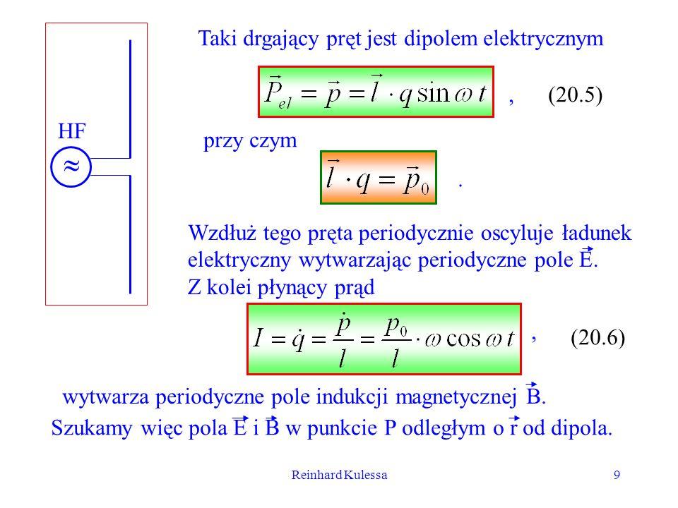  HF Taki drgający pręt jest dipolem elektrycznym , (20.5) przy czym .
