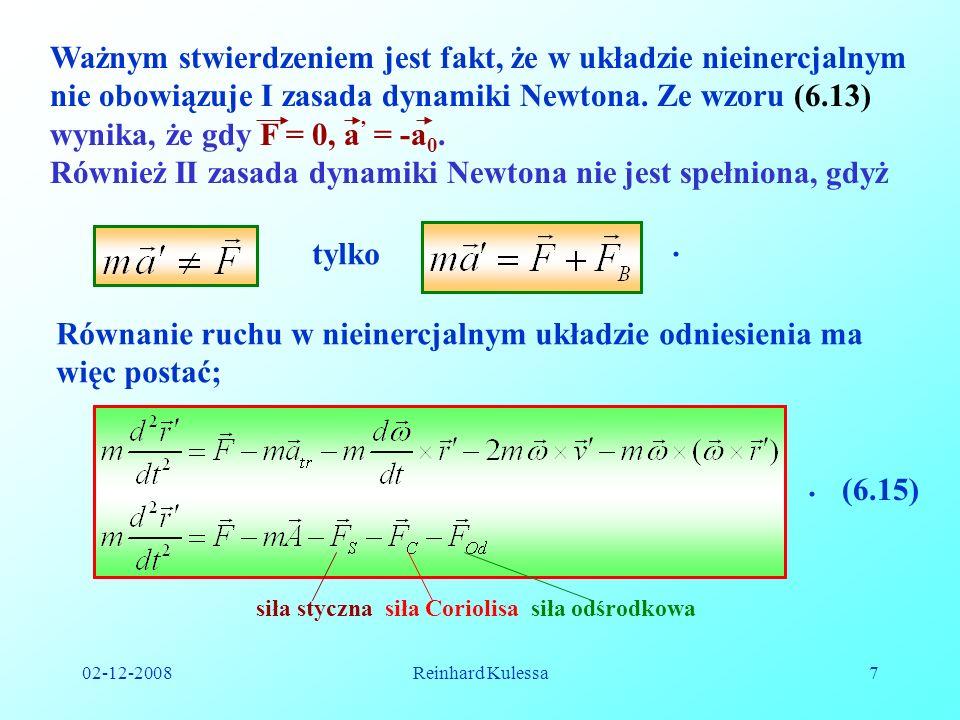 Również II zasada dynamiki Newtona nie jest spełniona, gdyż