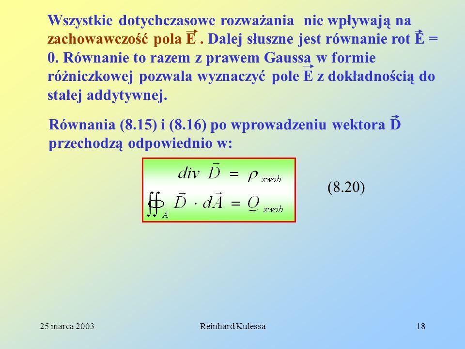 Wszystkie dotychczasowe rozważania nie wpływają na zachowawczość pola E . Dalej słuszne jest równanie rot E = 0. Równanie to razem z prawem Gaussa w formie różniczkowej pozwala wyznaczyć pole E z dokładnością do stałej addytywnej.