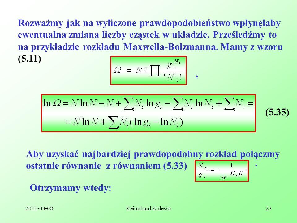 Rozważmy jak na wyliczone prawdopodobieństwo wpłynęłaby ewentualna zmiana liczby cząstek w układzie. Prześledźmy to na przykładzie rozkładu Maxwella-Bolzmanna. Mamy z wzoru (5.11)