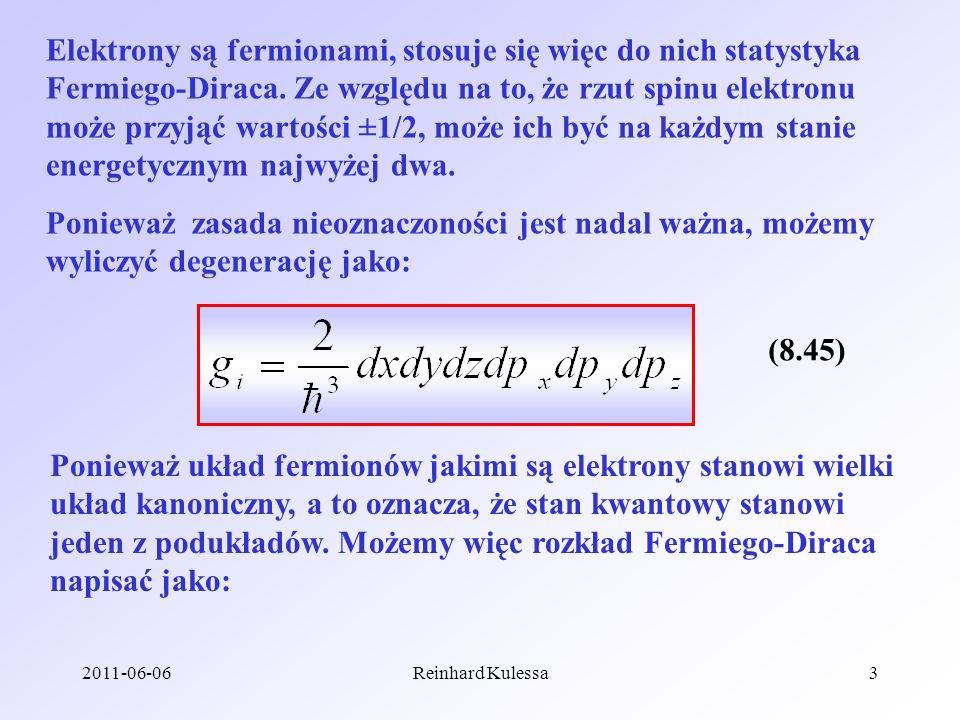 Elektrony są fermionami, stosuje się więc do nich statystyka Fermiego-Diraca. Ze względu na to, że rzut spinu elektronu może przyjąć wartości ±1/2, może ich być na każdym stanie energetycznym najwyżej dwa.