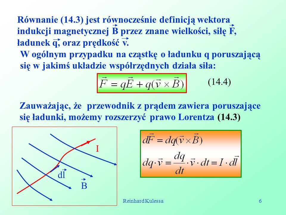 Równanie (14.3) jest równocześnie definicją wektora indukcji magnetycznej B przez znane wielkości, siłę F, ładunek q, oraz prędkość v.