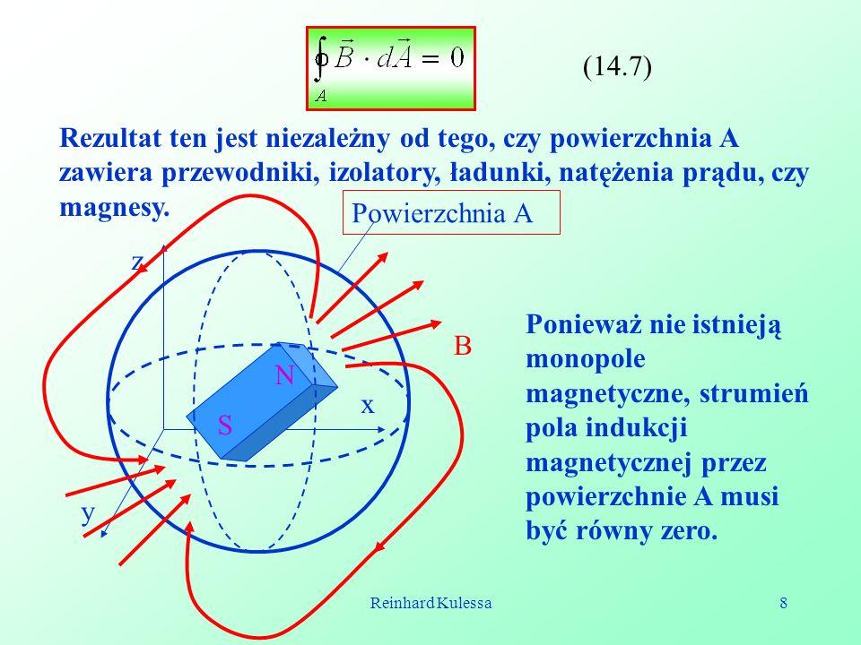 (14.7) Rezultat ten jest niezależny od tego, czy powierzchnia A zawiera przewodniki, izolatory, ładunki, natężenia prądu, czy magnesy.