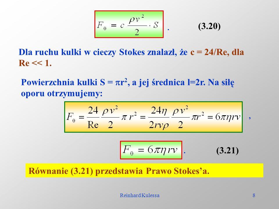 Dla ruchu kulki w cieczy Stokes znalazł, że c = 24/Re, dla