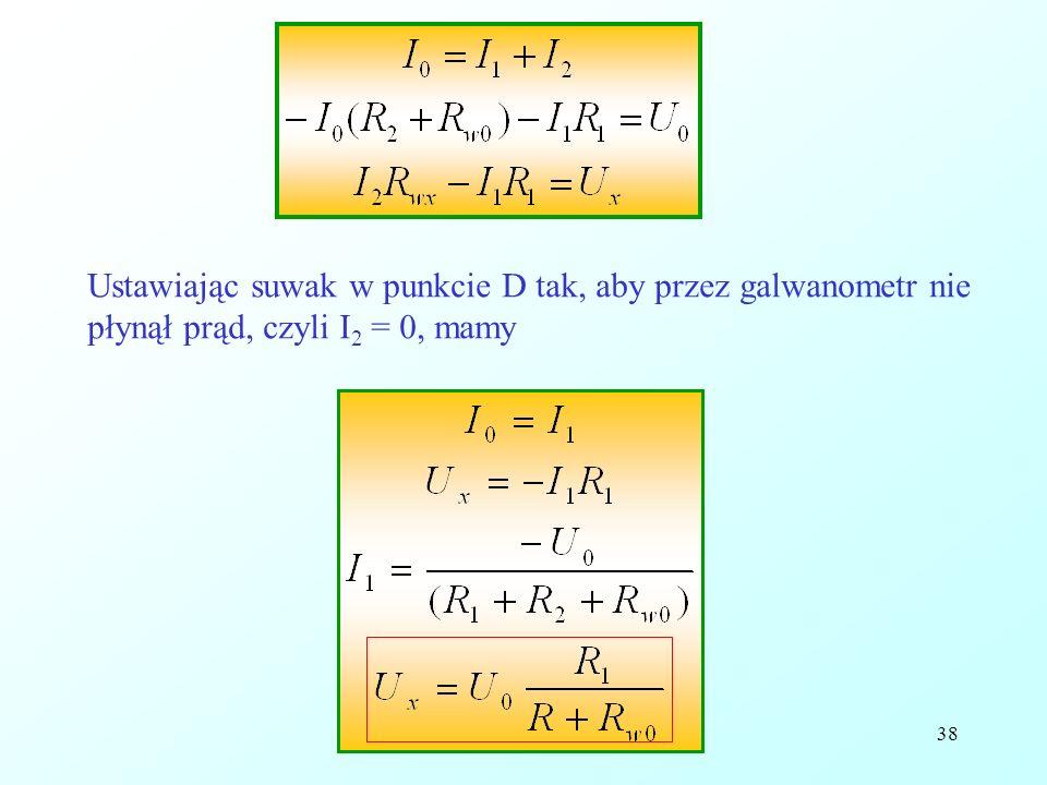 Ustawiając suwak w punkcie D tak, aby przez galwanometr nie płynął prąd, czyli I2 = 0, mamy