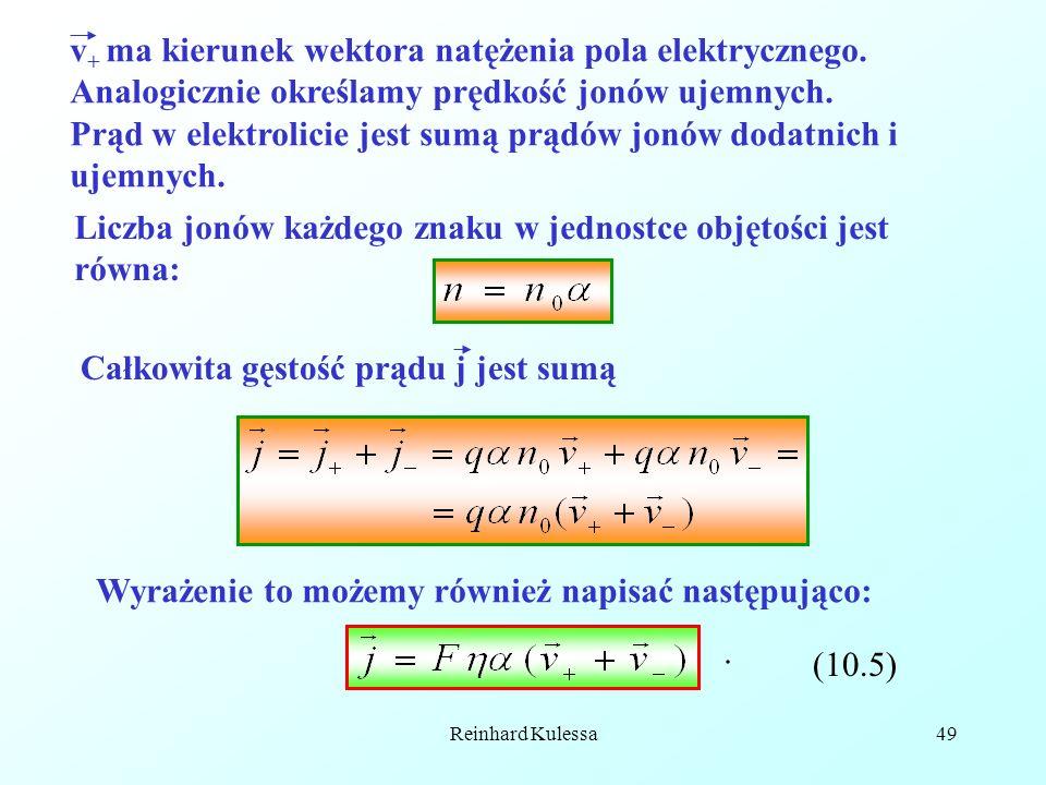 Prąd w elektrolicie jest sumą prądów jonów dodatnich i ujemnych.