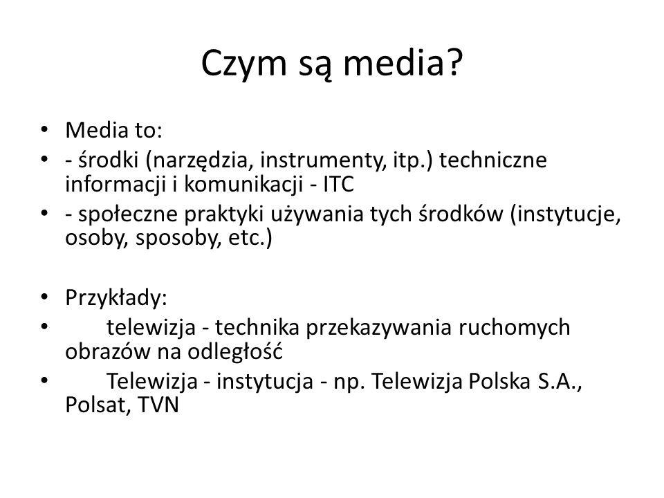 Czym są media Media to: - środki (narzędzia, instrumenty, itp.) techniczne informacji i komunikacji - ITC.