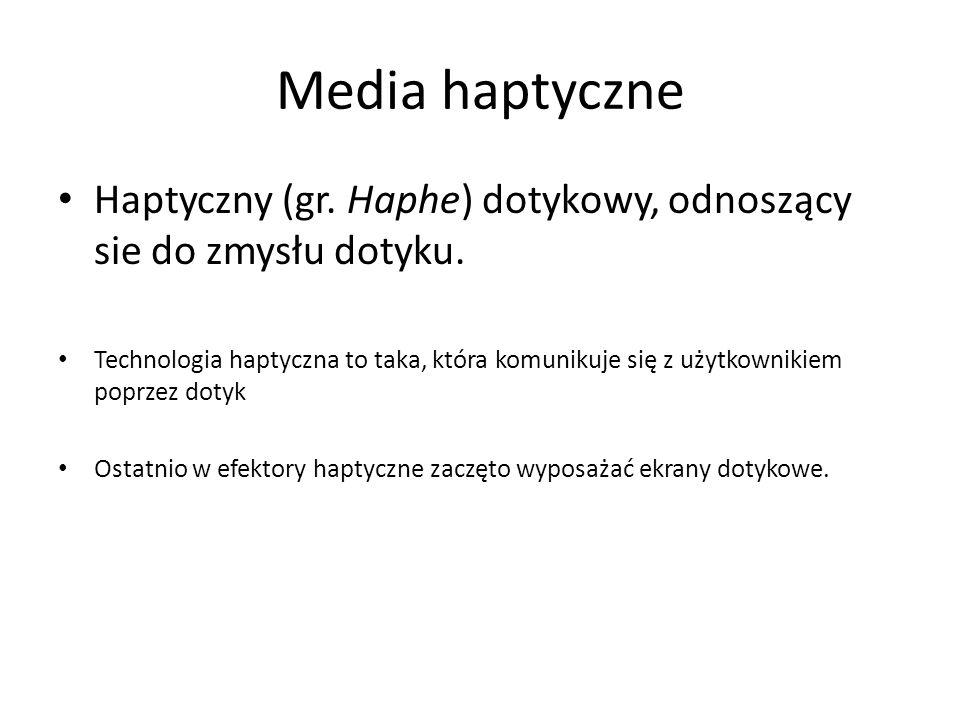 Media haptyczne Haptyczny (gr. Haphe) dotykowy, odnoszący sie do zmysłu dotyku.