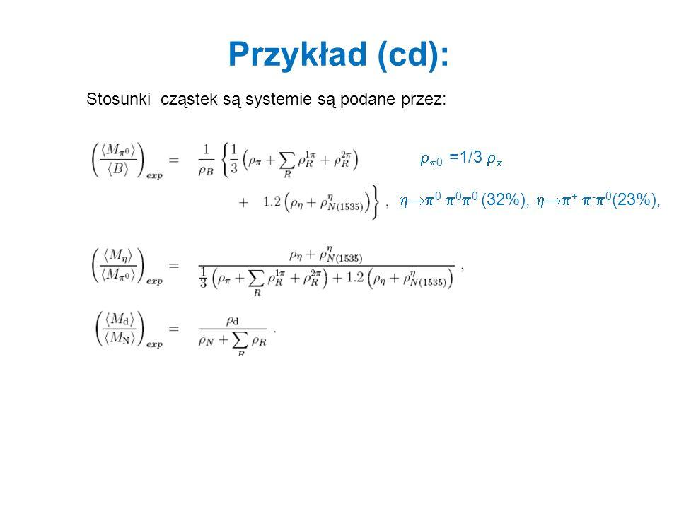 Przykład (cd): Stosunki cząstek są systemie są podane przez: