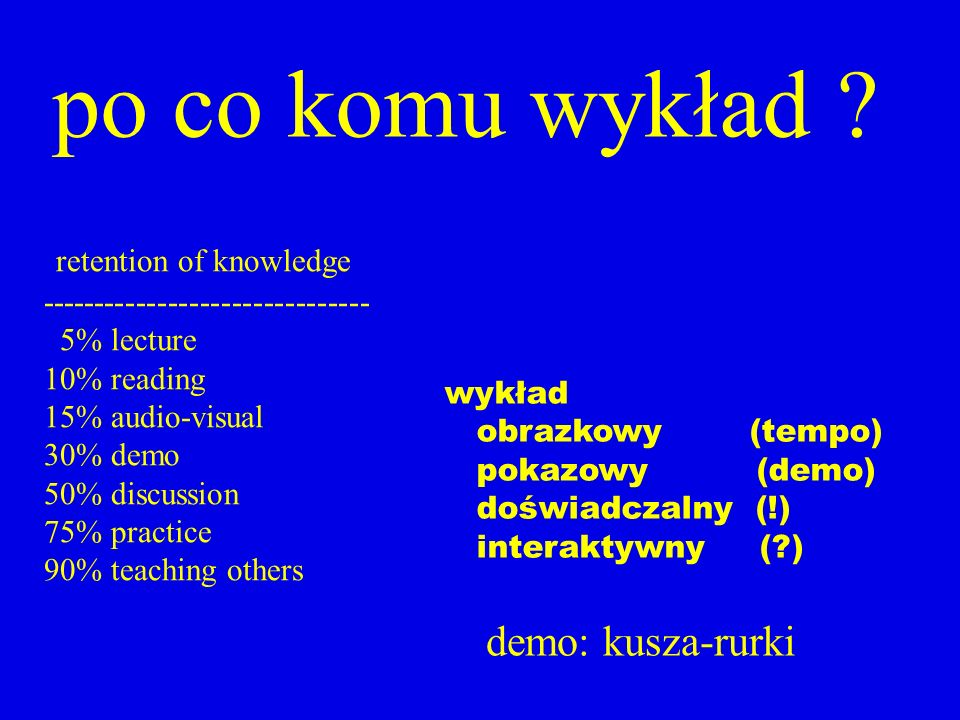 po co komu wykład demo: kusza-rurki retention of knowledge