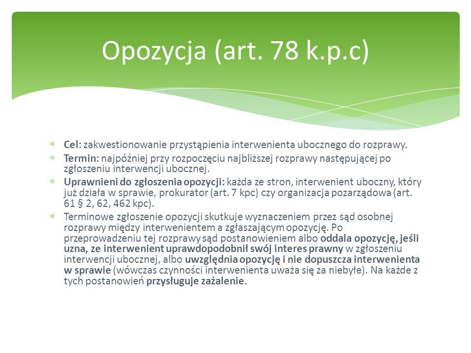 Opozycja (art. 78 k.p.c) Cel: zakwestionowanie przystąpienia interwenienta ubocznego do rozprawy.