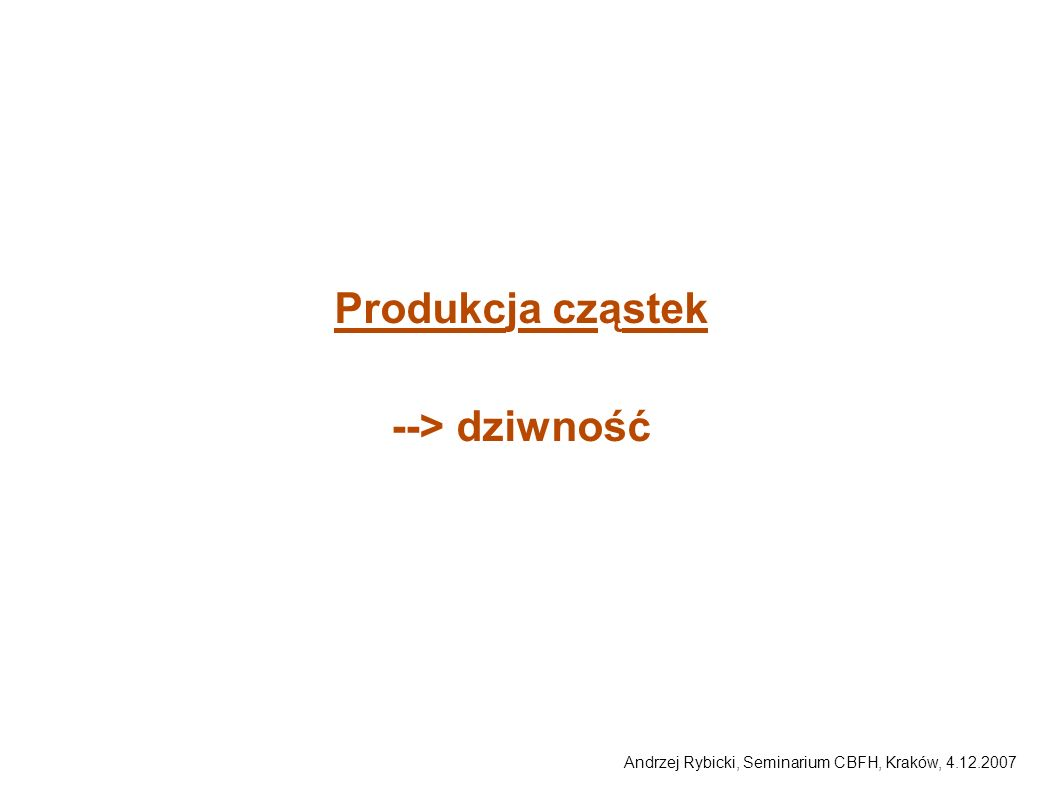 Produkcja cząstek --> dziwność