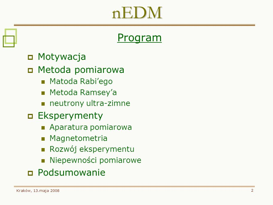 nEDM Program Motywacja Metoda pomiarowa Eksperymenty Podsumowanie