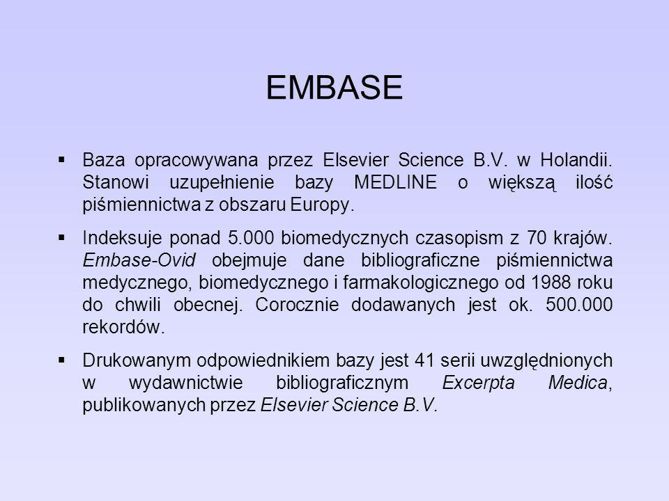 EMBASE Baza opracowywana przez Elsevier Science B.V. w Holandii. Stanowi uzupełnienie bazy MEDLINE o większą ilość piśmiennictwa z obszaru Europy.
