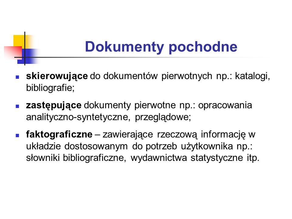 Dokumenty pochodne skierowujące do dokumentów pierwotnych np.: katalogi, bibliografie;