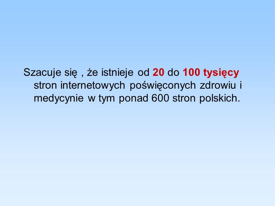 Szacuje się , że istnieje od 20 do 100 tysięcy stron internetowych poświęconych zdrowiu i medycynie w tym ponad 600 stron polskich.