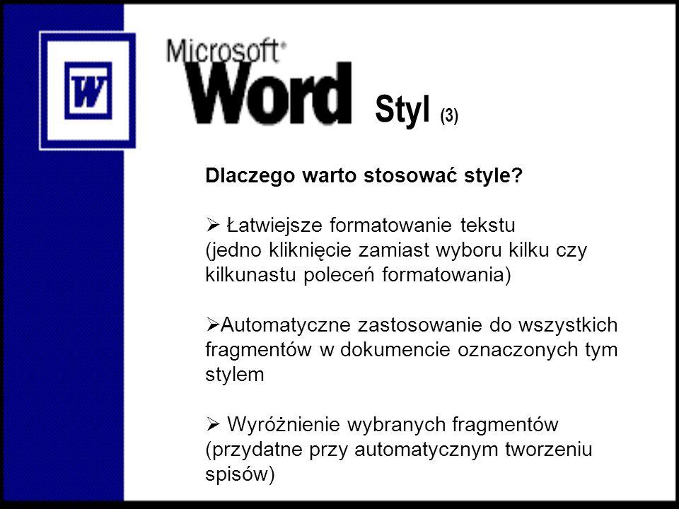 Styl (3) Dlaczego warto stosować style Łatwiejsze formatowanie tekstu
