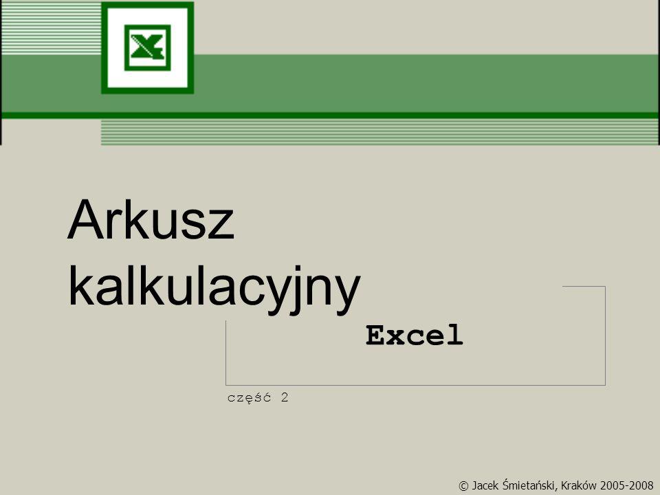 Arkusz kalkulacyjny Excel część 2 © Jacek Śmietański, Kraków 2005-2008