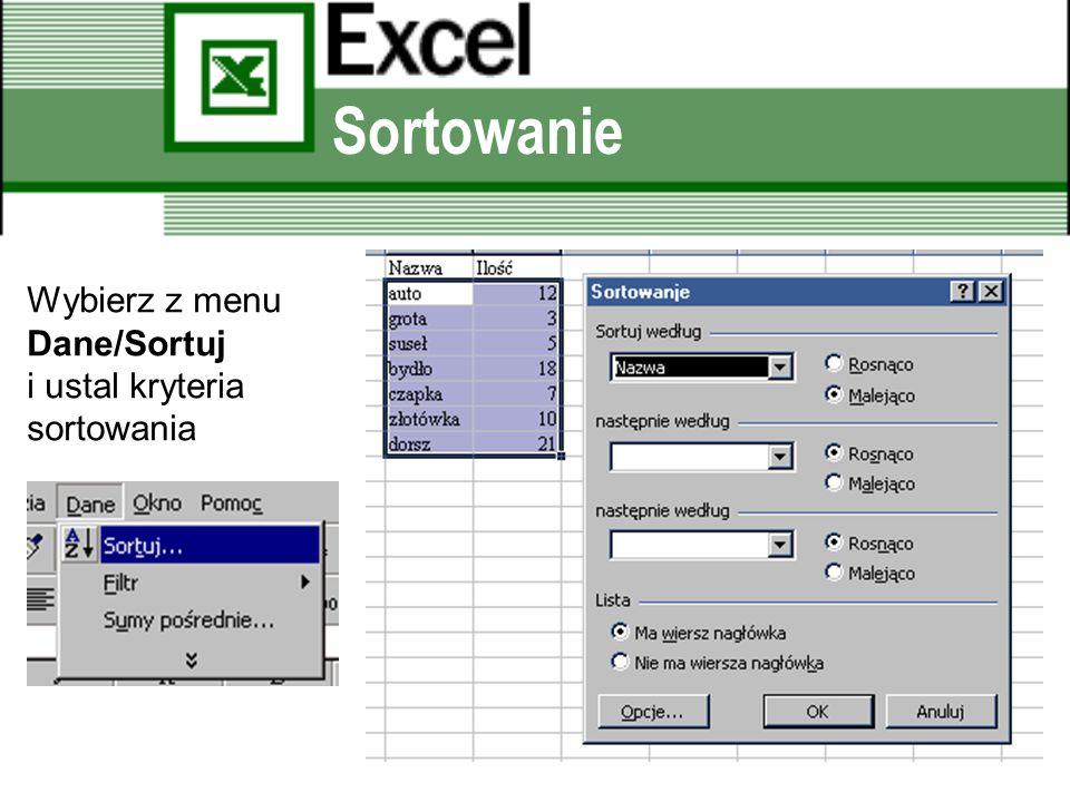 Sortowanie Wybierz z menu Dane/Sortuj i ustal kryteria sortowania