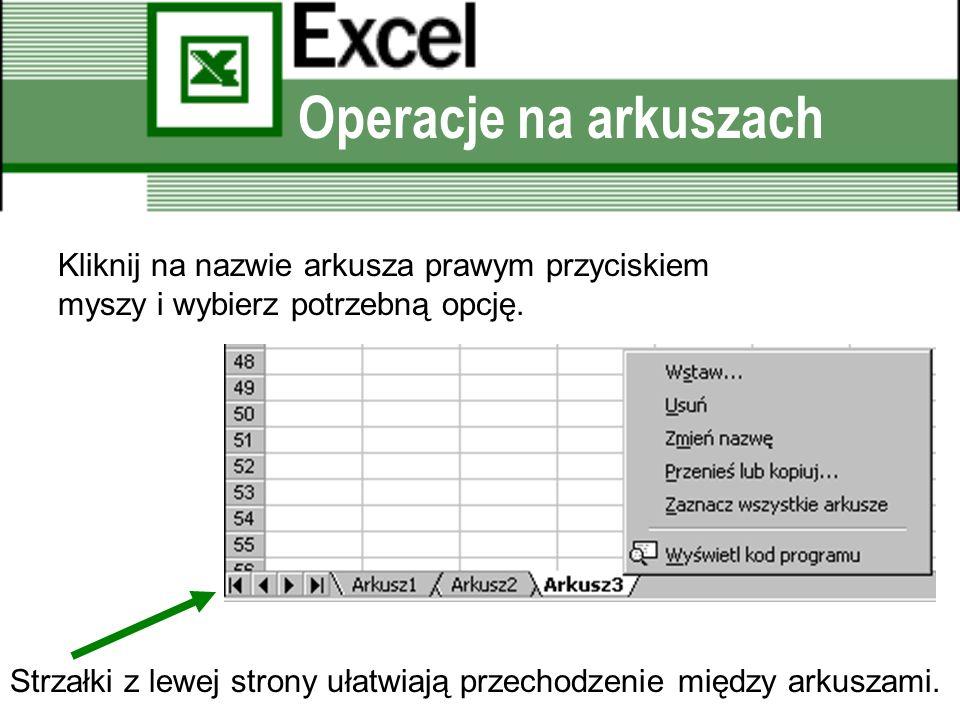 Operacje na arkuszach Kliknij na nazwie arkusza prawym przyciskiem myszy i wybierz potrzebną opcję.