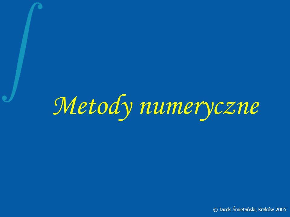 Metody numeryczne © Jacek Śmietański, Kraków 2005