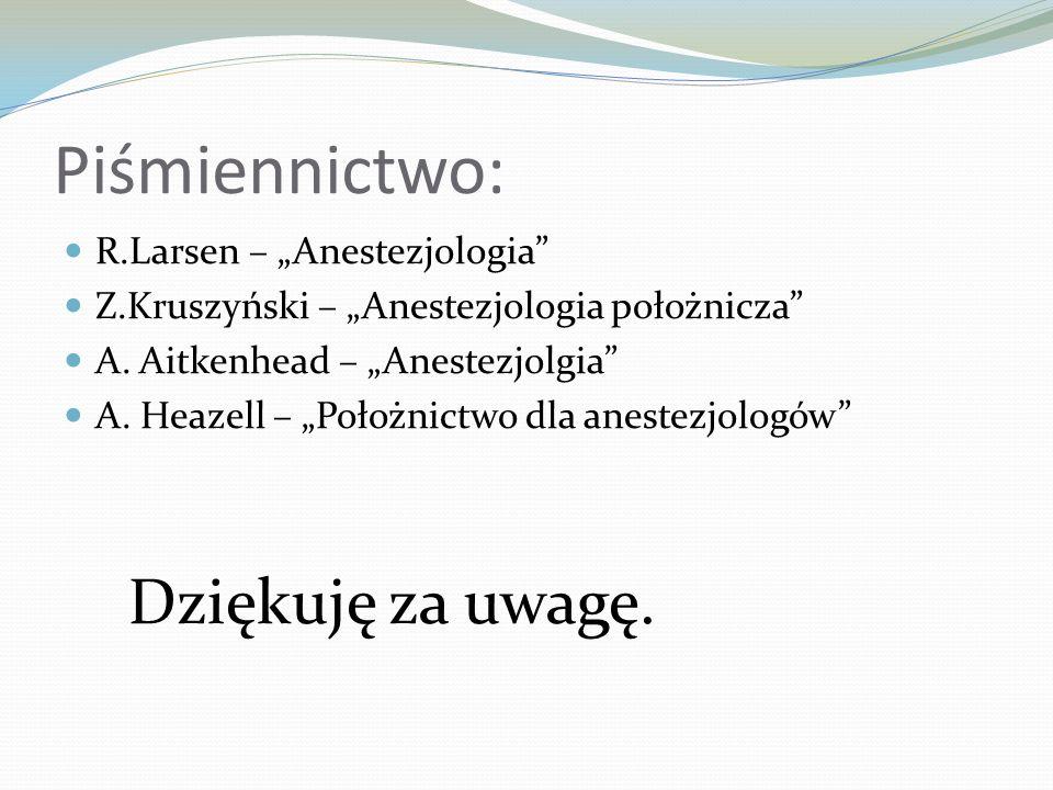 """Piśmiennictwo: Dziękuję za uwagę. R.Larsen – """"Anestezjologia"""